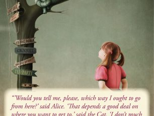 "Illustration from Alice in Wonderland with the text: ""'Would you tell me, please, which way I ought to go from here?' said Alice. 'That depends a good deal on where you want to get to,' said the Cat. 'I don't much care where – ' said Alice. 'Then it doesn't matter which way you go,' said the Cat."""